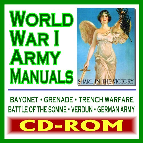 9781422025024: World War I Army Manuals and Great War Military Documents: Bayonet, Grenade, and Trench Warfare, Battle of the Somme, Verdun, German Army, Gas Warfare (CD-ROM)