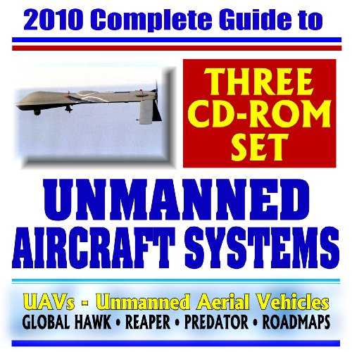 9781422025352: 2010 Complete Guide to Unmanned Aircraft Systems - UAVs, Unmanned Aerial Vehicles, Remotely Piloted Vehicles, Drones - Predator, Reaper, Global Hawk, Pioneer, UCAS (Three CD-ROM Set)