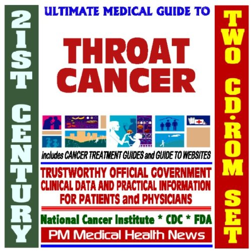 9781422025635: 21st Century Ultimate Medical Guide to Throat Cancer- Authoritative, Practical Clinical Information for Physicians and Patients, Treatment Options (Two CD-ROM Set)