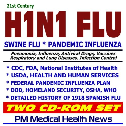 9781422031582: 21st Century H1N1 Flu and Swine Pandemic Influenza Guidebook - CDC, FDA, NIH, USDA, DOD, OSHA, WHO, Homeland Security, Clinical Data and Guidelines, History of 1918 Spanish Flu (Two CD-ROM Set)