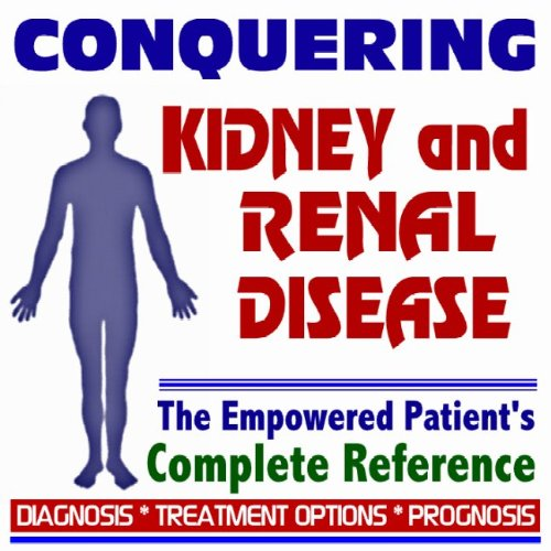 2009 Conquering Kidney and Renal Disease - The Empowered Patient's Complete Reference - ...