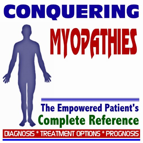 9781422032398: 2009 Conquering Myopathies - The Empowered Patient's Complete Reference - Diagnosis, Treatment Options, Prognosis (Two CD-ROM Set)