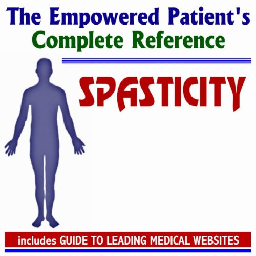 9781422033197: 2009 Empowered Patient's Complete Reference to Spasticity - Diagnosis, Treatment Options, Prognosis (Two CD-ROM Set)