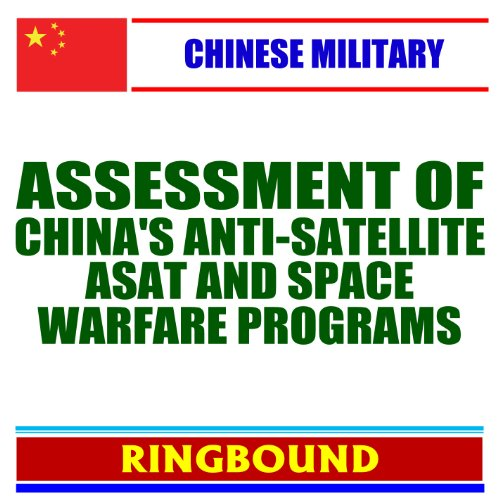9781422050583: 21st Century Chinese Military Issues: Assessment of China's ASAT Anti-Satellite and Space Warfare Programs, Policies, and Doctrines - Covert Weapons, Attacks, Lasers, Plasma (Ringbound Book)