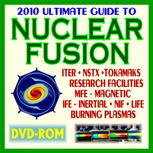 9781422051238: 2010 Ultimate Guide to Nuclear Fusion - Today's Facilities and Plans, Burning Plasma, ITER, LIFE, NIF, Magnetic Fusion Energy (MFE), Inertial Fusion Energy (IFE), Physics, Reports (DVD-ROM)