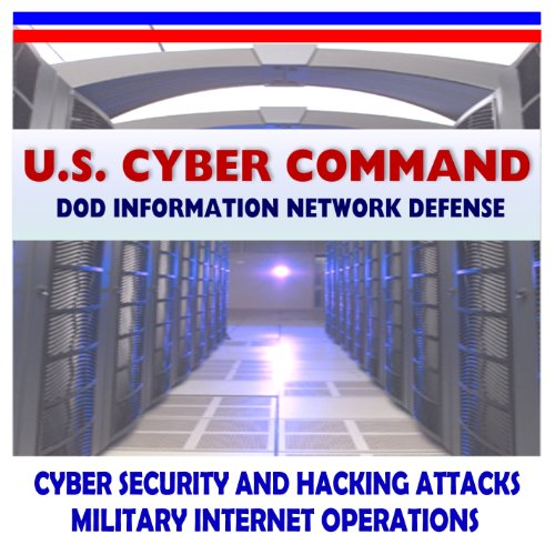 9781422053751: 2011 Complete Guide to the U.S. Cyber Command (USCYBERCOM), DoD Defense of the Internet, Cyberspace, Networks, Weapons - Cyber Crime Center, Fleet Cyber Command, Stratcom, Chinese Attacks (DVD-ROM)