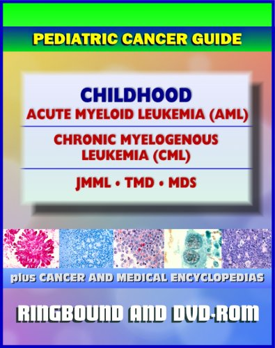 9781422054291: 2011 Pediatric Cancer Toolkit: Childhood Acute Myeloid Leukemia (AML), Chronic Myelogenous Leukemia (CML), JMML, TMD, MDS (Ringbound Book and DVD-ROM)