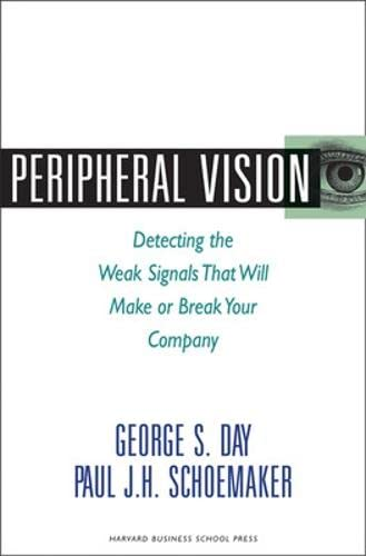 9781422101544: Peripheral Vision: Detecting the Weak Signals that Will Make or Break Your Company: Seven Steps to Seeing Business Opportunities Sooner
