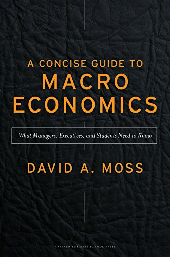 A Concise Guide to Macroeconomics : What: David A. Moss