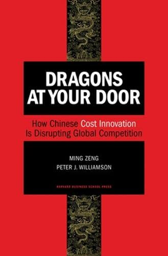 9781422102084: Dragons at Your Door: How Chinese Cost Innovation Is Disrupting Global Competition