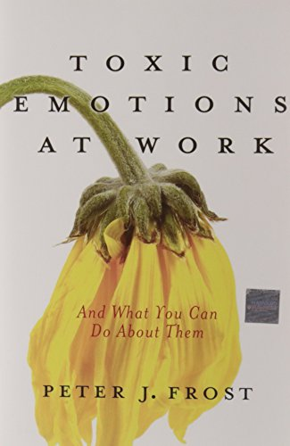 9781422102855: Toxic Emotions at Work and What You Can Do About Them