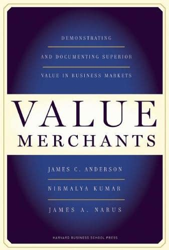 Value Merchants: Demonstrating and Documenting Superior Value: James C. Anderson,