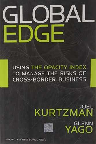 Global Edge: Using the Opacity Index to Manage the Risks of Cross-border Business (9781422103463) by Kurtzman, Joel; Yago, Glenn