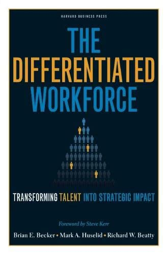The differentiated workforce. transforming talent into strategic impact