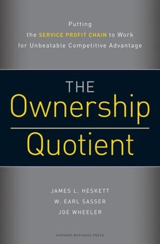 The ownership quotient. putting the service profit chain to work for unbeatable competitive advan...