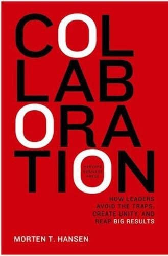 Collaboration: How Leaders Avoid the Traps, Create Unity, and Reap Big Results (Hardcover): Morten ...