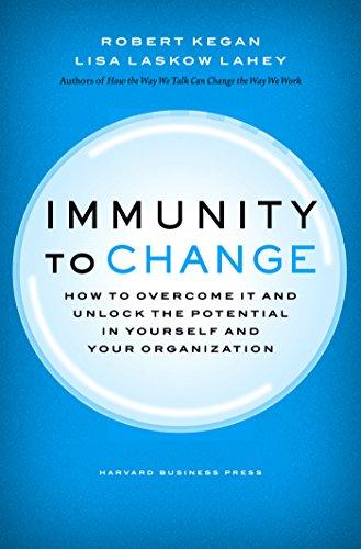 Immunity to Change: Robert Kegan, Lisa Laskow Lahey
