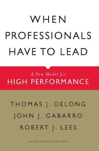 When Professionals Have to Lead: A New: Thomas J. Delong,