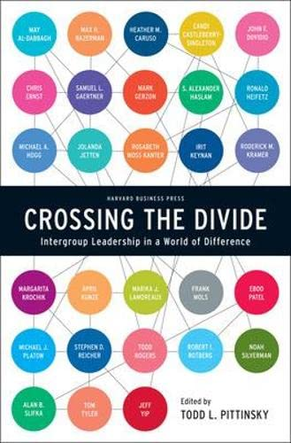 Crossing the Divide: Intergroup Leadership in a World of Difference (Center for Public Leadership):...