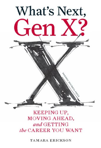 9781422120644: What's Next, Gen X?: Keeping Up, Moving Ahead, and Getting the Career You Want