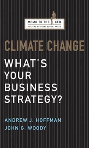 Climate Change : What's Your Business Strategy?: Hoffman, Andrew J. ; Woody, John G.