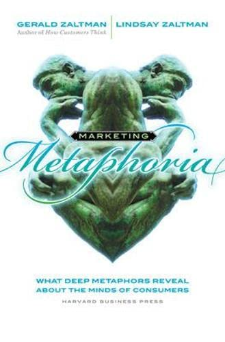 Marketing Metaphoria: What Deep Metaphors Reveal About the Minds of Consumers: Zaltman, Gerald; ...