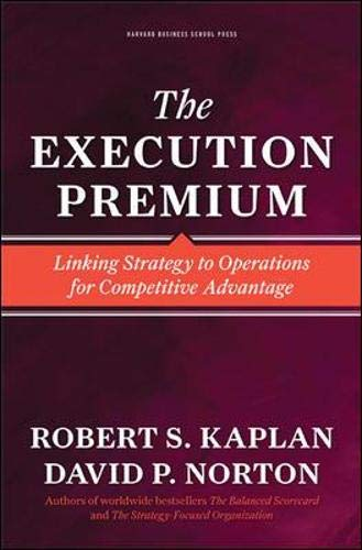 The execution premium. linking strategy to operations for competitive advantage
