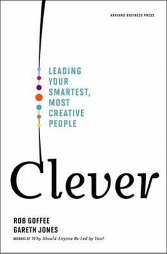 Clever: Leading Your Smartest, Most Creative People: Goffee, Rob, Jones, Gareth