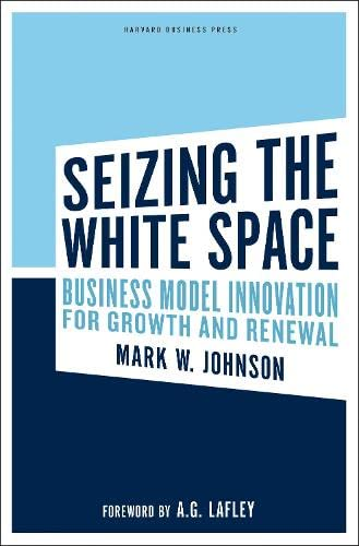 9781422124819: Seizing the White Space: Business Model Innovation for Growth and Renewal