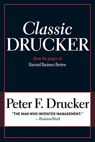 Classic Drucker : From the Pages of: Peter F. Drucker