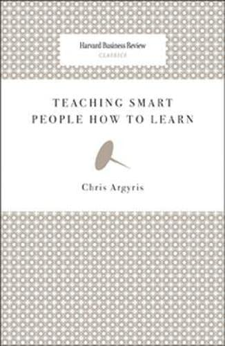 Teaching Smart People How to Learn (Harvard Business Review Classics): Argyris, Chris