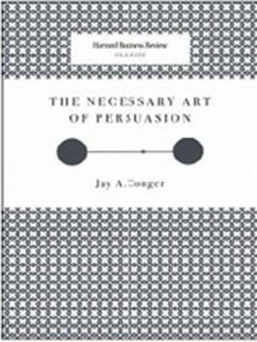 The Necessary Art of Persuasion (Harvard Business: Conger, Jay A.