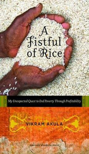 9781422131176: A Fistful of Rice: My Unexpected Quest to End Poverty Through Profitability