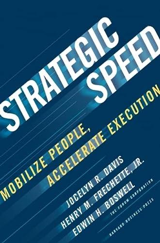Strategic Speed: Mobilize People, Accelerate Execution: Davis, Jocelyn; Frechette, Henry; Boswell, ...