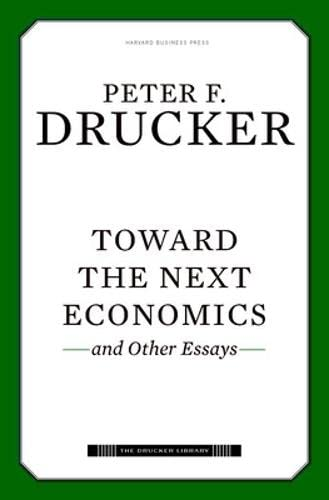 9781422131558: Toward the Next Economics: and Other Essays (Drucker Library)