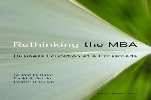 Rethinking the MBA: Business Education at a Crossroads: Patrick G. Cullen,David A. Garvin,Srikant M...
