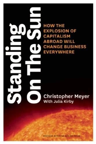 9781422131688: Standing on the Sun: How the Explosion of Capitalism Abroad Will Change Business Everywhere