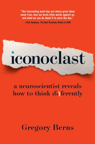 Iconoclast: A Neuroscientist Reveals How to Think Differently: Gregory Berns