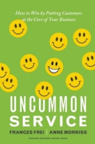 9781422133316: Uncommon Service: How to Win by Putting Customers at the Core of Your Business