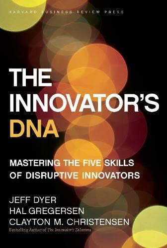9781422134818: The Innovator's DNA: Mastering the Five Skills of Disruptive Innovators