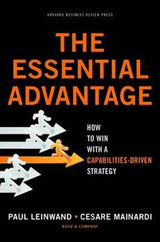 9781422136515: The Essential Advantage: How to Win with a Capabilities-Driven Strategy