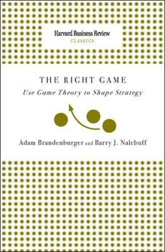 Right Game: Use Game Theory to Shape: Adam Brandenburger and