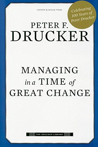 9781422140796: Managing in a Time of Great Change (Drucker Library)