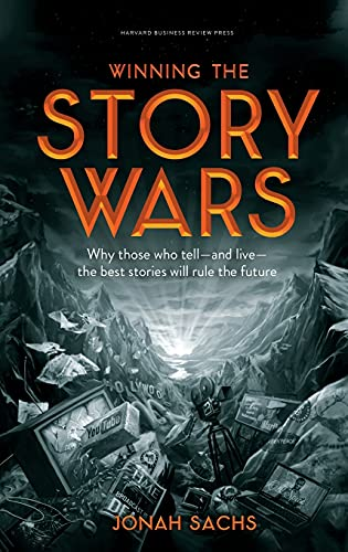 9781422143568: Winning the Story Wars: Why Those Who Tell (and Live) the Best Stories Will Rule the Future