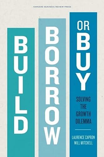 9781422143711: Build, Borrow, or Buy: Solving the Growth Dilemma