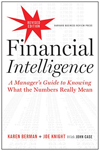 Financial Intelligence: Manager`s Guide to Knowing What the Numbers Really Mean (Revised Edition)