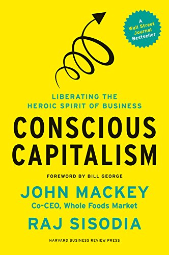 9781422144206: Conscious Capitalism: Liberating the Heroic Spirit of Business