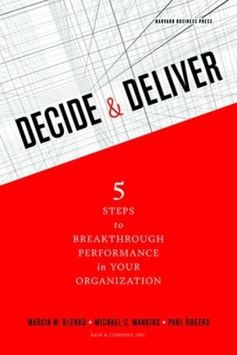 Decide and Deliver: Five Steps to Breakthrough Performance in Your Organization: Marcia W Blenko