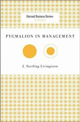 Pygmalion in Management (Harvard Business Review Classics): J. Sterling Livingston