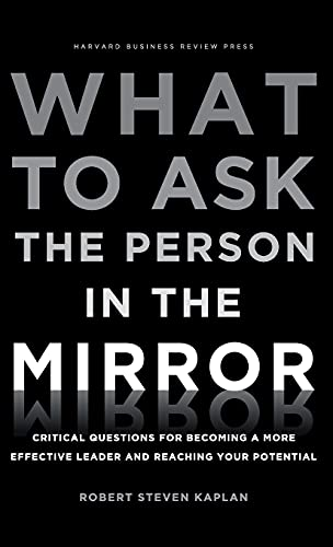 9781422170014: What to Ask the Person in the Mirror: Critical Questions for Becoming a More Effective Leader and Reaching Your Potential